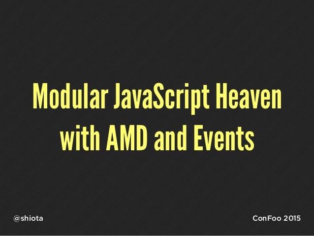 Modular JavaScript Heaven with AMD and Events @shiota ConFoo 2015