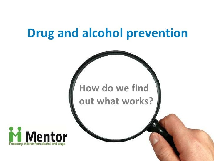Drug and alcohol prevention        How do we find        out what works?