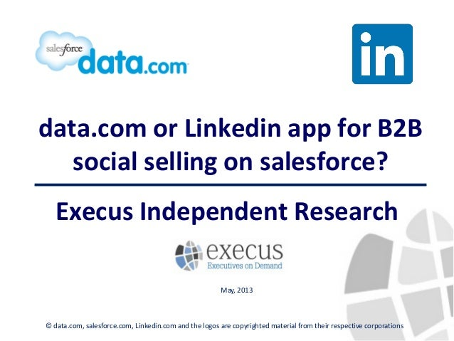 data.com or Linkedin app for B2Bsocial selling on salesforce?Execus Independent Research© data.com, salesforce.com, Linked...