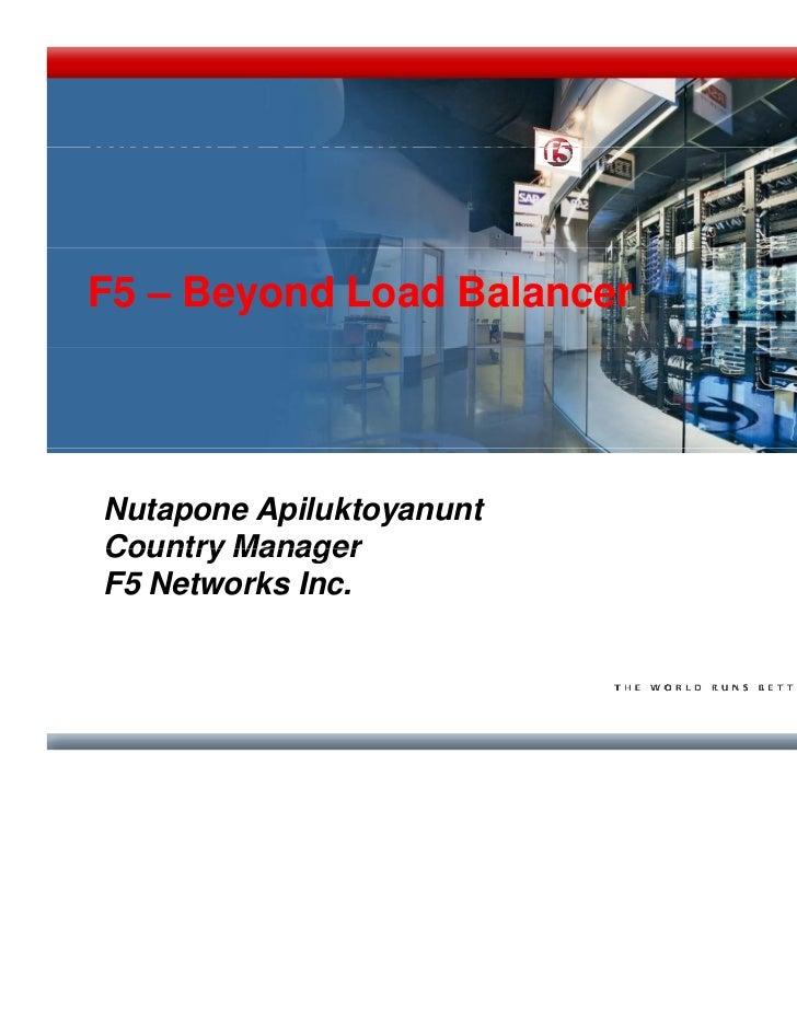 1Market & Partner UpdateF5 – Beyond Load BalancerNutapone ApiluktoyanuntCountry ManagerF5 Networks Inc.