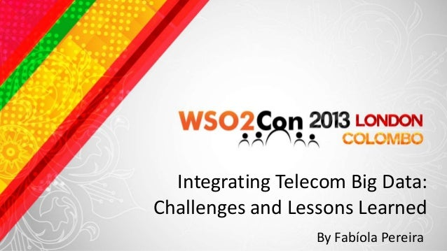 Integrating Telecom Big Data: Challenges and Lessons Learned By Fabíola Pereira