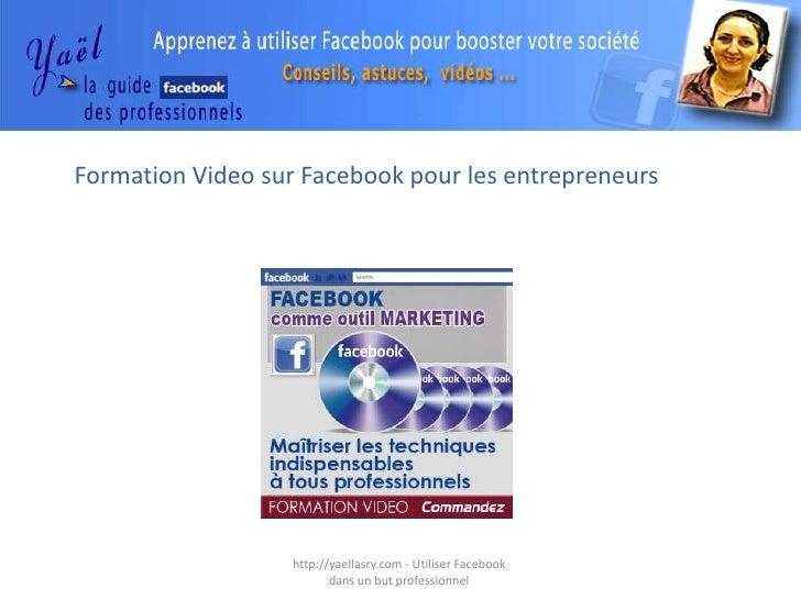 Formation Video sur Facebook pour les entrepreneurs                   http://yaellasry.com - Utiliser Facebook            ...