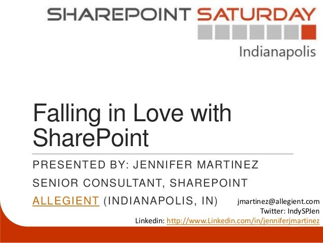 Falling in Love withSharePointPRESENTED BY: JENNIFER MARTINEZSENIOR CONSULTANT, SHAREPOINTALLEGIENT (INDIANAPOLIS, IN)    ...