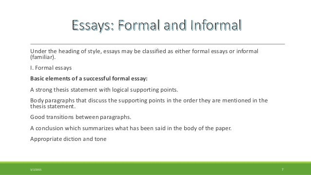 essay informal or formal The basis of academic writing is the formal essay, so let's learn the definition of a formal essay, review the general format, and explore some.