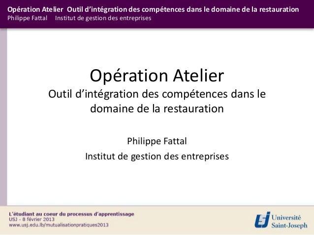 Opération Atelier Outil d'intégration des compétences dans le domaine de la restaurationPhilippe Fattal    Institut de ges...