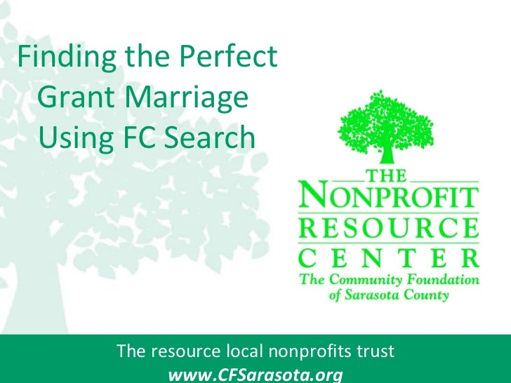 The resource local nonprofits trust www.CFSarasota.org Finding the Perfect Grant Marriage  Using FC Search