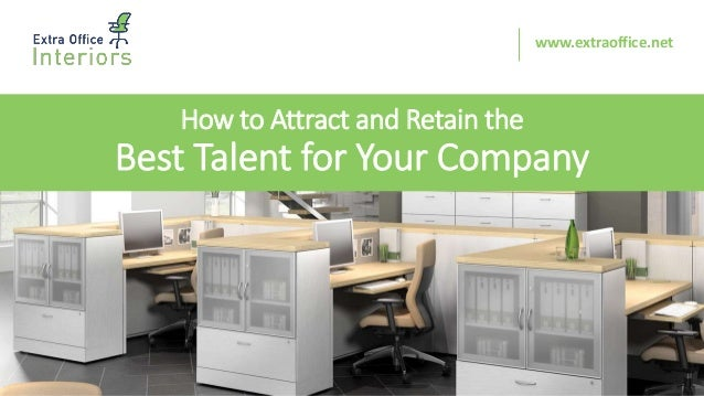 How to Attract and Retain the Best Talent for Your Company www.extraoffice.net