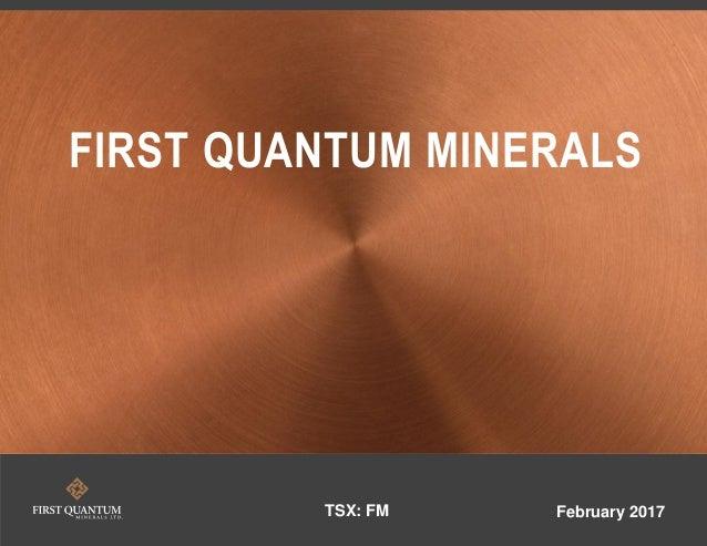 FIRST QUANTUM MINERALS TSX: FM February 2017