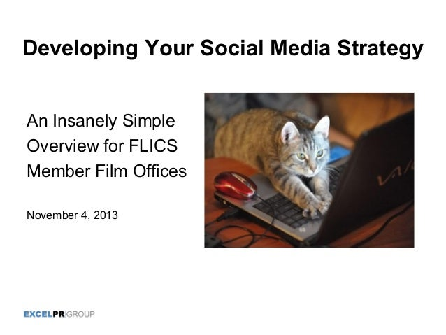 Developing Your Social Media Strategy An Insanely Simple Overview for FLICS Member Film Offices November 4, 2013