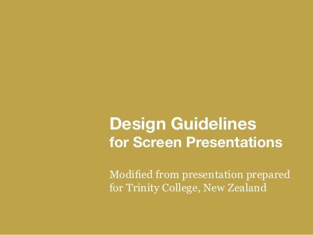 Design Guidelines for Screen Presentations Modified from presentation prepared for Trinity College, New Zealand