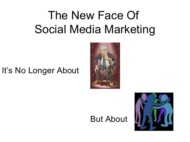 The New Face Of Social Media Marketing It's No Longer About But About