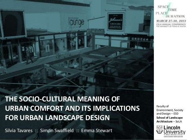 THE SOCIO-CULTURAL MEANING OF URBAN COMFORT AND ITS IMPLICATIONS FOR URBAN LANDSCAPE DESIGN Silvia Tavares :: Simon Swaffi...