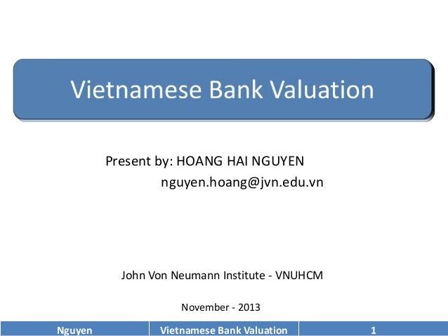 Present by: HOANG HAI NGUYEN nguyen.hoang@jvn.edu.vn  John Von Neumann Institute - VNUHCM November - 2013 Nguyen  Vietname...