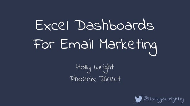 Holly Wright Phoenix Direct Excel Dashboards For Email Marketing @Hollygowrightly