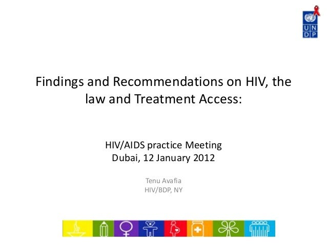Findings and Recommendations on HIV, the law and Treatment Access: HIV/AIDS practice Meeting Dubai, 12 January 2012 Tenu A...