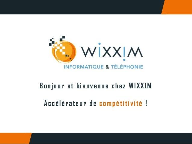 Bonjour et bienvenue chez WIXXIM Accélérateur de compétitivité !