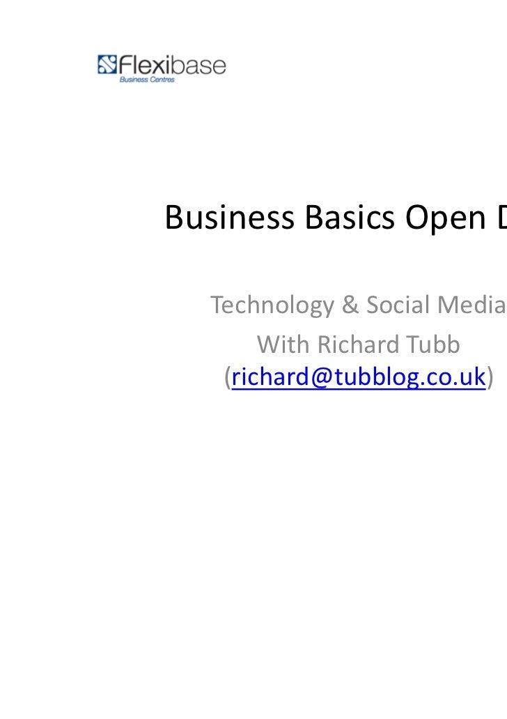 Business Basics Open Day  Technology & Social Media       With Richard Tubb   (richard@tubblog.co.uk)