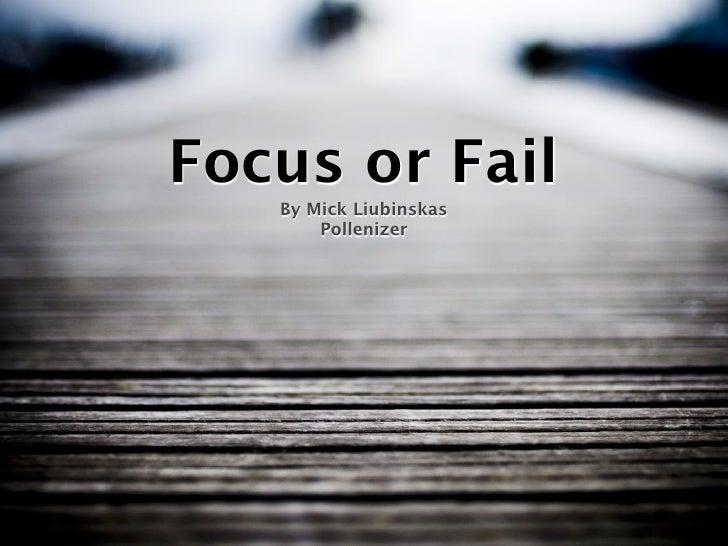 Focus or Fail    By Mick Liubinskas        Pollenizer