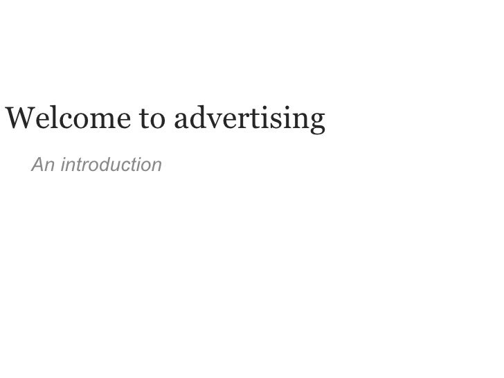 An introduction Welcome to advertising