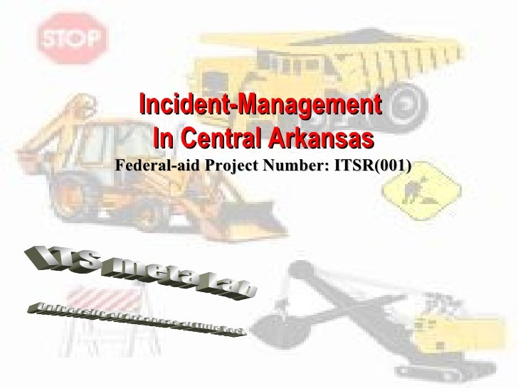 Incident-Management  In Central Arkansas Federal-aid Project Number: ITSR(001) ITS meta Lab University of Arkansas at Litt...