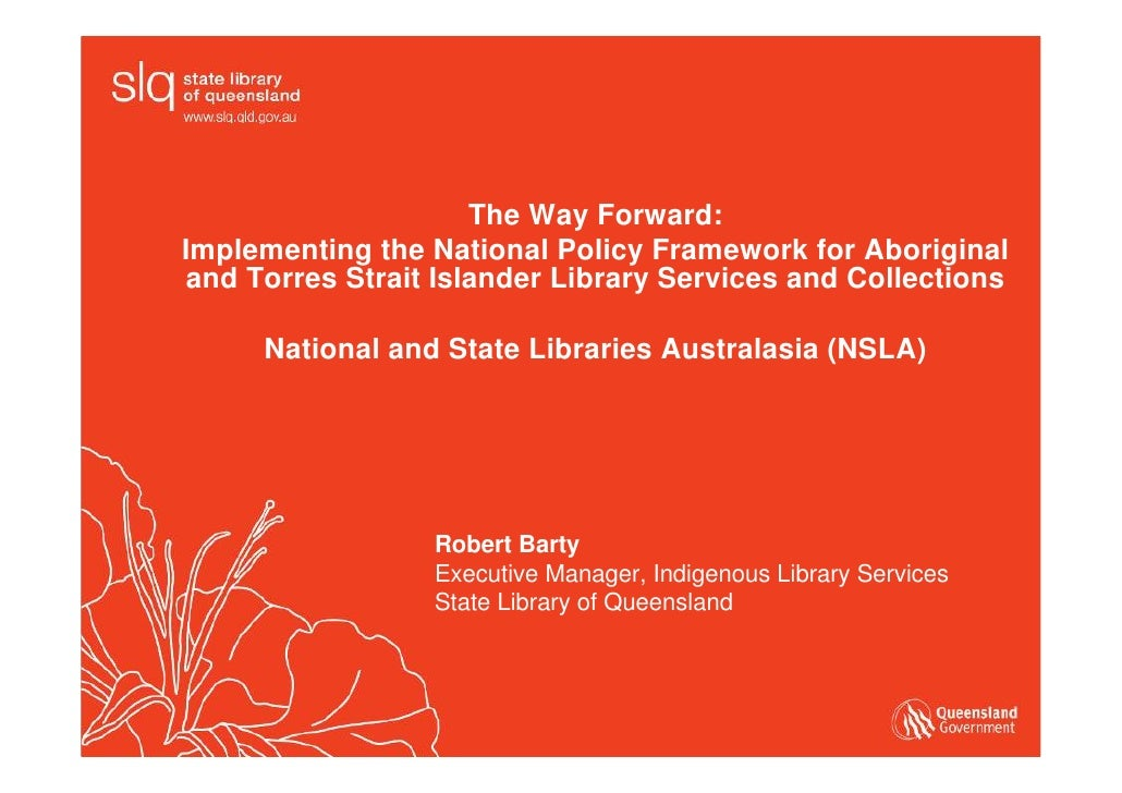 The Way Forward: Implementing the National Policy Framework for Aboriginal and Torres Strait Islander Library Services and...