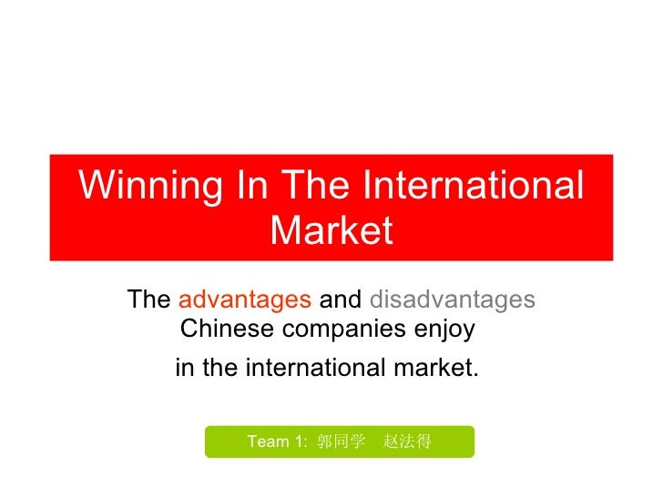 Winning In The International Market The  advantages  and  disadvantages  Chinese companies enjoy  in the international mar...