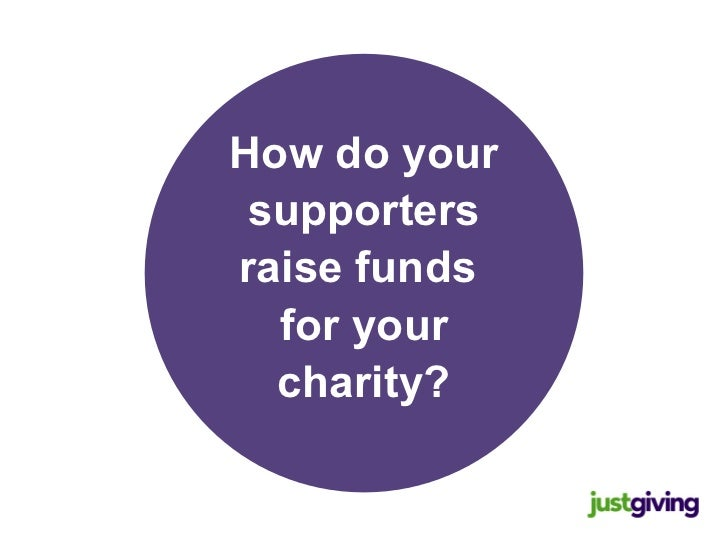 How do your supporters raise funds  for your charity?