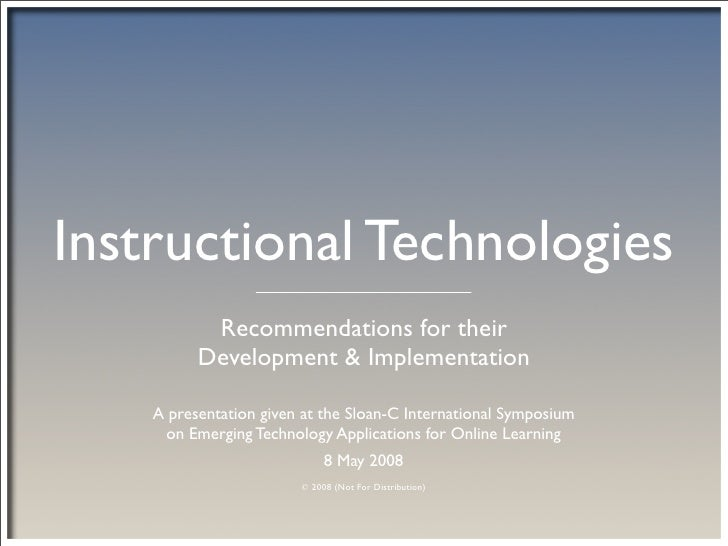 Instructional Technologies            Recommendations for their           Development & Implementation      A presentation...