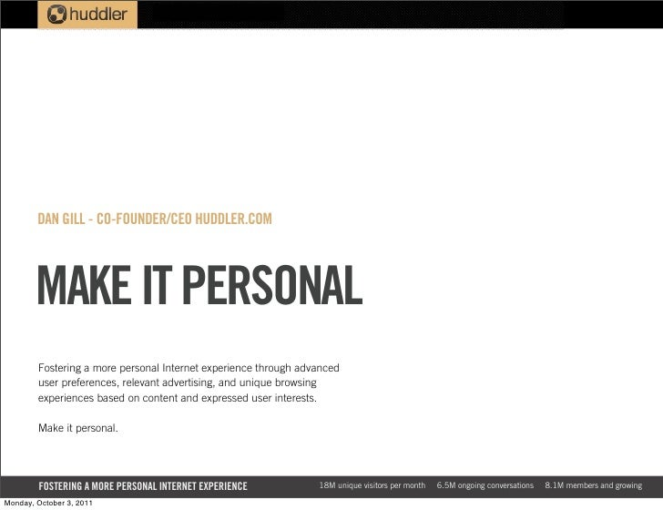 DAN GILL - CO-FOUNDER/CEO HUDDLER.COM        MAKE IT PERSONAL        Fostering a more personal Internet experience through...