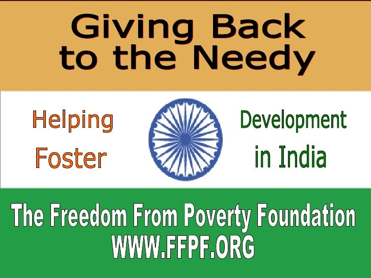 Giving Back  to the Needy The Freedom From Poverty Foundation WWW.FFPF.ORG Helping Foster Development in India