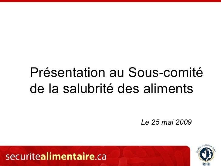 Présentation au Sous‑comité de la salubrité des aliments                   Le 25 mai 2009