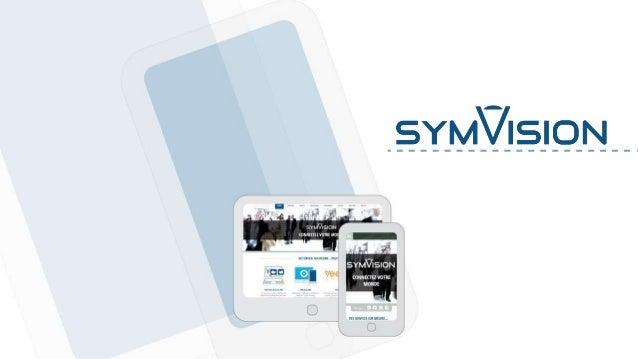 Introduction Fondée en 2001, Symvision s'est spécialisée dans la production de projets multimédia (web, applications, vidé...