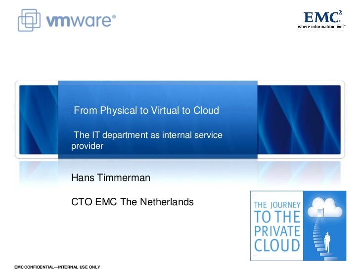 From Physical to Virtual to Cloud                       The IT department as internal service                      provide...