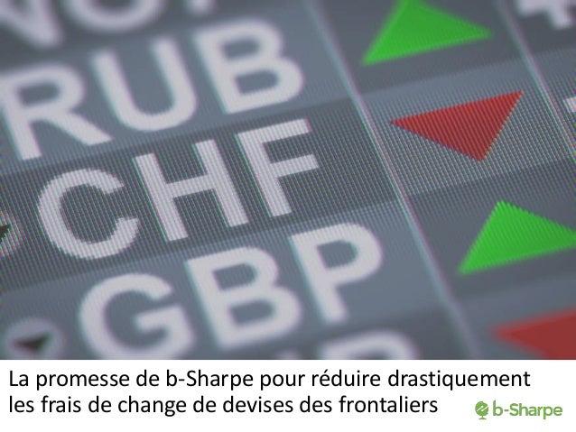 La promesse de b-Sharpe pour réduire drastiquement les frais de change de devises des frontaliers