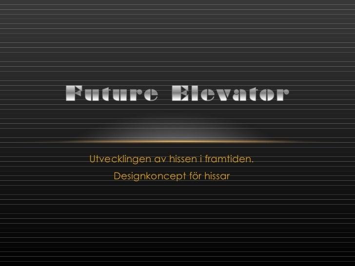 Utvecklingen av hissen i framtiden. Designkoncept för hissar
