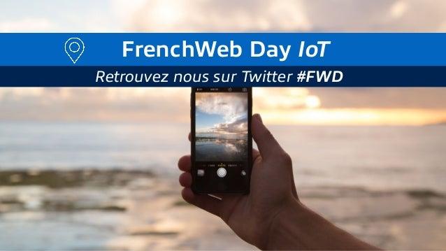 FrenchWeb Day IoT Retrouvez nous sur Twitter #FWD