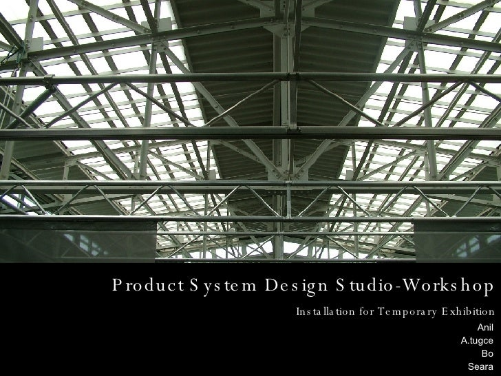 Product System Design Studio-Workshop Installation for Temporary Exhibition Anil A.tugce Bo Seara