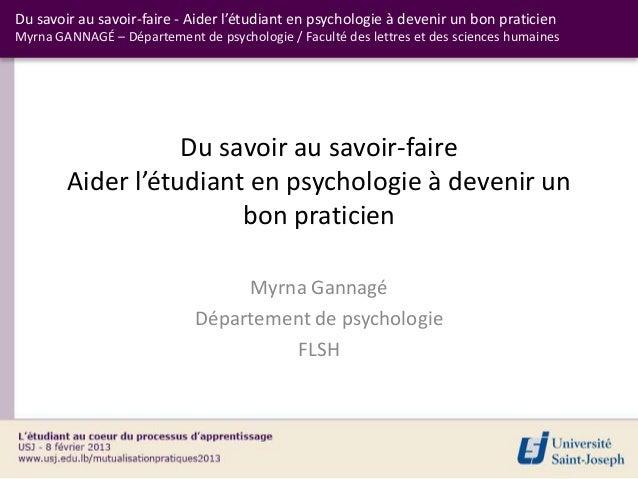 Du savoir au savoir-faire - Aider l'étudiant en psychologie à devenir un bon praticienMyrna GANNAGÉ – Département de psych...