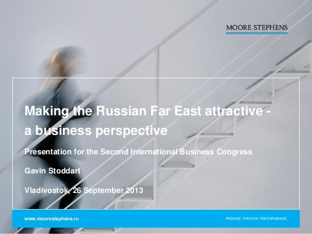 PRECISE. PROVEN. PERFORMANCE. Making the Russian Far East attractive - a business perspective Presentation for the Second ...
