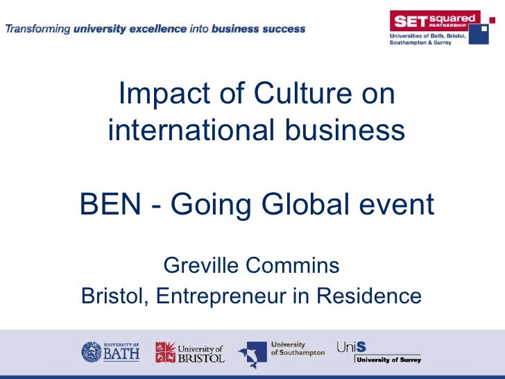 Impact of Culture on international businessBEN - Going Global event<br />Greville Commins<br />Bristol, Entrepreneur in Re...
