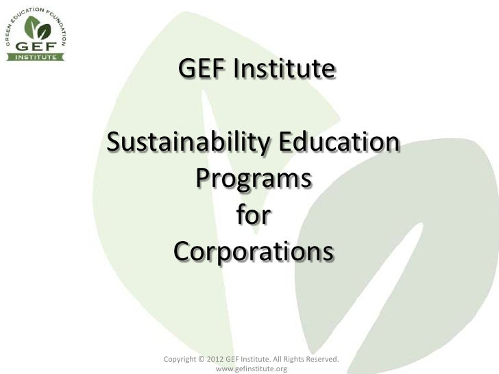 GEF InstituteSustainability Education       Programs          for     Corporations    Copyright © 2012 GEF Institute. All ...