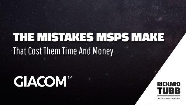 THE MISTAKES MSPS MAKE ThatCostThemTimeAndMoney
