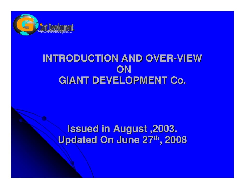 INTRODUCTION AND OVER-VIEW              ON    GIANT DEVELOPMENT Co.       Issued in August ,2003.   Updated On June 27th, ...