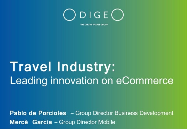 Travel Industry:Leading innovation on eCommercePablo de Porcioles – Group Director Business DevelopmentMercè Garcia – Grou...