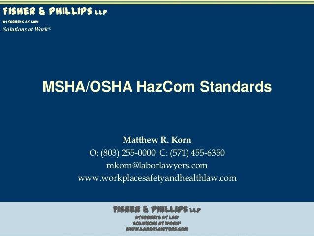 Fisher & Phillips LLP ATTORNEYS AT LAW  Solutions at Work®  MSHA/OSHA HazCom Standards  Matthew R. Korn O: (803) 255-0000 ...
