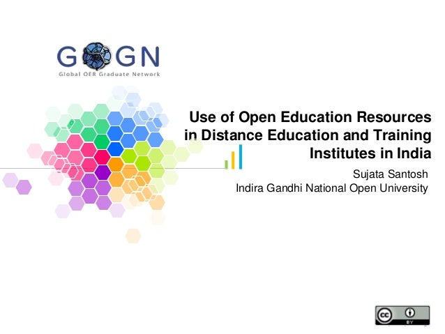 Use of Open Education Resources in Distance Education and Training Institutes in India Sujata Santosh Indira Gandhi Nation...