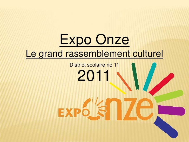 Expo Onze<br />Le grand rassemblement culturel<br />District scolaire no 11<br />2011<br />