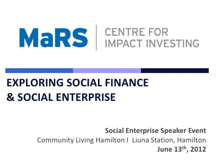 EXPLORING SOCIAL FINANCE& SOCIAL ENTERPRISE                        Social Enterprise Speaker Event     Community Living Ha...