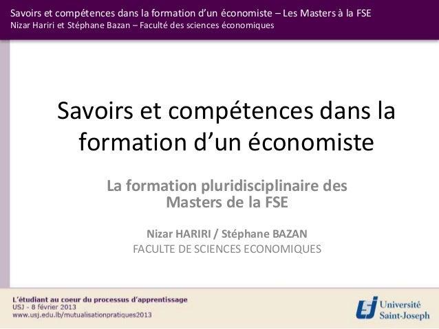 Savoirs et compétences dans la formation d'un économiste – Les Masters à la FSENizar Hariri et Stéphane Bazan – Faculté de...
