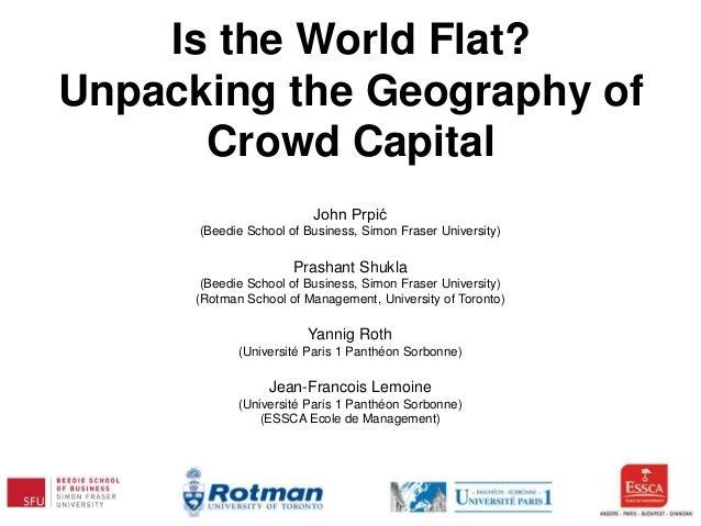 Is the World Flat? Unpacking the Geography of Crowd Capital John Prpić (Beedie School of Business, Simon Fraser University...